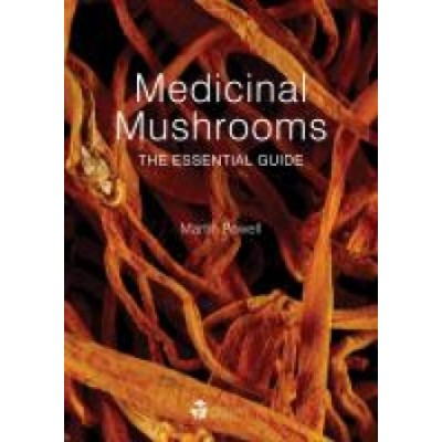 Medicinal Mushrooms - The Essential Guide